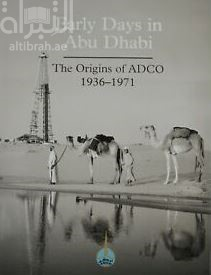 كتاب Early days in Abu Dhabi : the origins of ADCO, 1936-1971