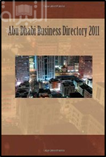 Abu Dhabi Business Directory 2011: Profiles and contact details for key government organisations & state owned enterprises, listed companies, major ... and contact information for universities